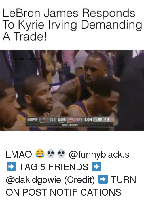 Friday, Friends, and Kyrie Irving: LeBron James Responds  To Kyrie Irving Demanding  A Trade!  CLE 105  ATL 104 01 210 3  TL 104 CT 210  FRIDAY LMAO 😂💀💀 @funnyblack.s ➡️ TAG 5 FRIENDS ➡️ @dakidgowie (Credit) ➡️ TURN ON POST NOTIFICATIONS