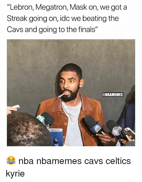 "Basketball, Cavs, and Finals: ""Lebron, Megatron, Mask on, we got a  Streak going on, idc we beating the  Cavs and going to the finals""  @NBAMEMES 😂 nba nbamemes cavs celtics kyrie"