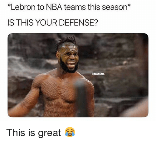 """Funny, Nba, and Lebron: """"Lebron to NBA teams this season  IS THIS YOUR DEFENSE?  ONBAMEMES This is great 😂"""