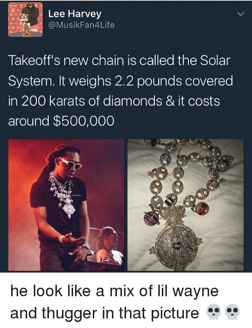 Musiking: Lee Harvey  @Musik Fan4Life  Takeoff's new chain is called the Solar  System. It weighs 2.2 pounds covered  in 200 karats of diamonds & it costs  around $500,000 he look like a mix of lil wayne and thugger in that picture 💀💀
