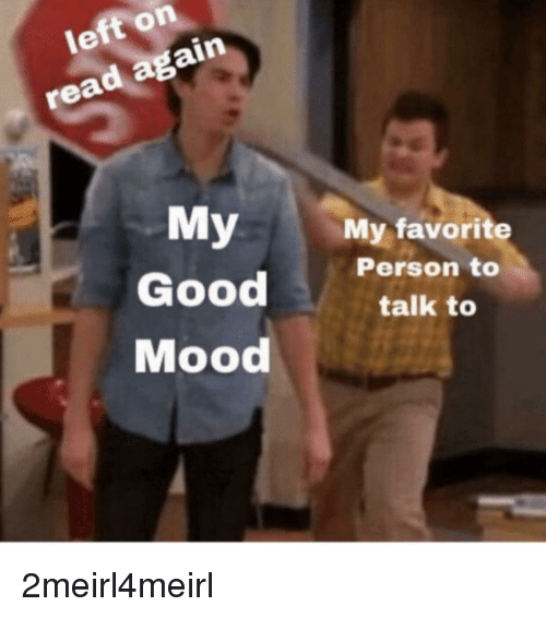 Mood, Good, and Person: left on  read again  My My favorite  Good talk to  Mood  Person to