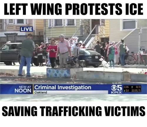 Memes, Live, and 🤖: LEFT WING PROTESTS ICE  LIVE  12:Q1 PM  NEWAT Criminal Investigation  0.15%  3272  NOON  Oakland  SAVING TRAFFICKING VICTIMS