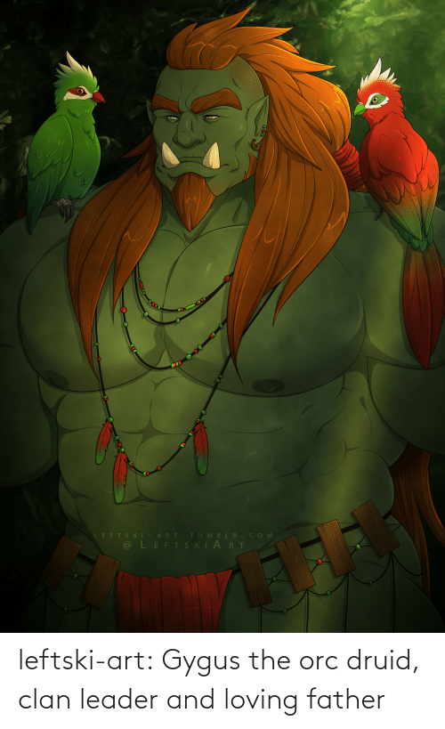 Loving: leftski-art:  Gygus the orc druid, clan leader and loving father