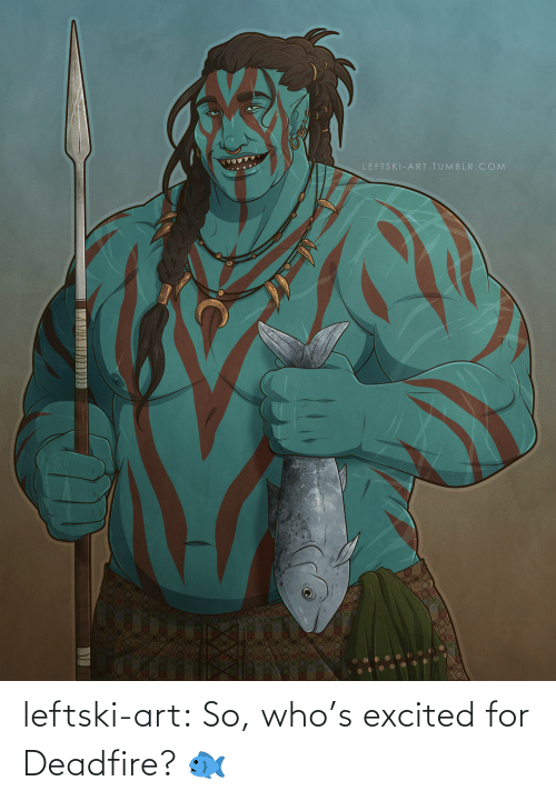 Tumblr, Blog, and Art: LEFTSKI-ART.TUMBLR.COM leftski-art:  So, who's excited for Deadfire? 🐟