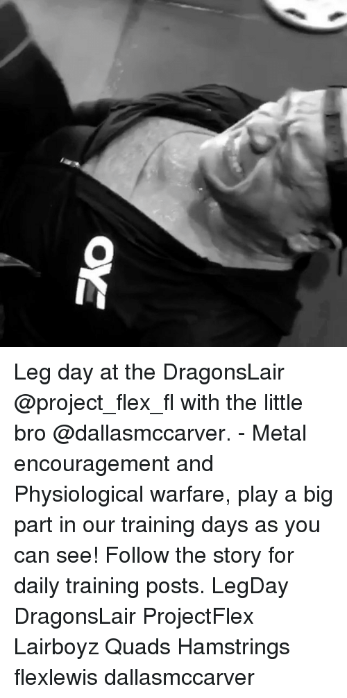 Legs Day: Leg day at the DragonsLair @project_flex_fl with the little bro @dallasmccarver. - Metal encouragement and Physiological warfare, play a big part in our training days as you can see! Follow the story for daily training posts. LegDay DragonsLair ProjectFlex Lairboyz Quads Hamstrings flexlewis dallasmccarver
