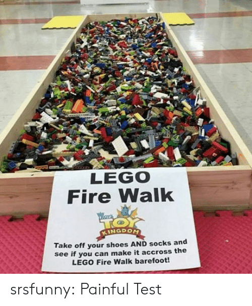 kingdom: LEGO  Fire Walk  KINGDOM  Take off your shoes AND socks and  see if you can make it accross the  LEGO Fire Walk barefoot! srsfunny:  Painful Test