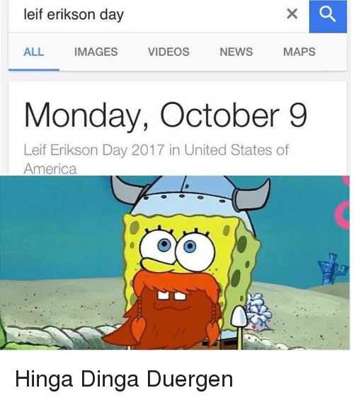 America, News, and Videos: leif erikson day  ALL IMAGES VIDEOS NEWS MAPS  Monday, October 9  Leif Erikson Day 2017 in United States of  America <p>Hinga Dinga Duergen</p>