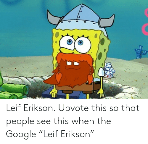 """people: Leif Erikson. Upvote this so that people see this when the Google """"Leif Erikson"""""""