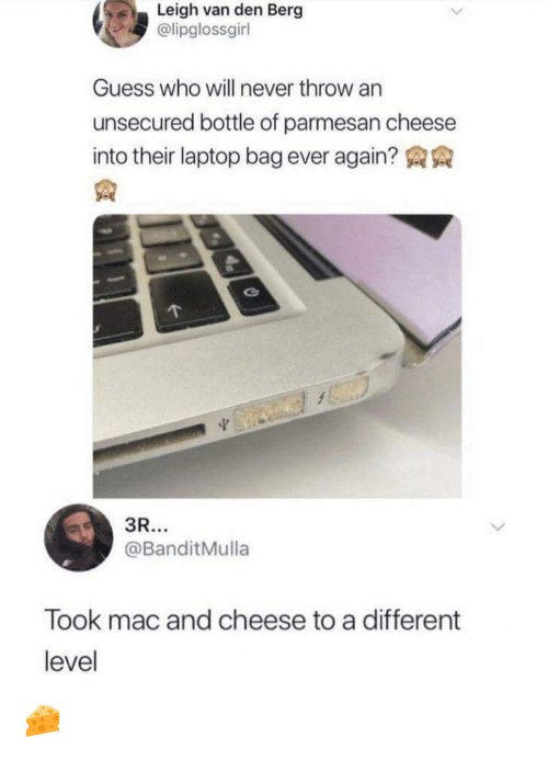 Guess Who: Leigh van den Berg  @lipglossgirl  Guess who will never throw an  unsecured bottle of parmesan cheese  into their laptop bag ever again?  3R...  @BanditMulla  Took mac and cheese to a different  level 🧀