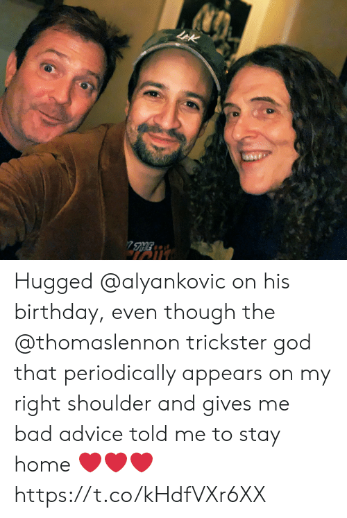 His Birthday: LEK  7HE Hugged @alyankovic on his birthday, even though the @thomaslennon trickster god that periodically appears on my right shoulder and gives me bad advice told me to stay home ❤️❤️❤️ https://t.co/kHdfVXr6XX