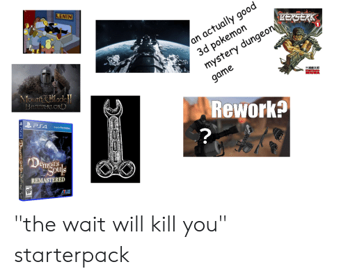 """3d pokemon: LENIN  3d pokemon  mystery dungeon  an actually good  Mourt&Bladel  BANNERLORD  game  三浦建太郎  Rework?  Demons  emon's  odls  REMASTERED  ATLUS  嘉 """"the wait will kill you"""" starterpack"""