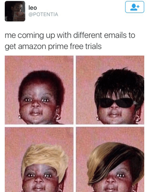 Leos: leo  @POTENTIA  me coming up with different emails to  get amazon prime free trials