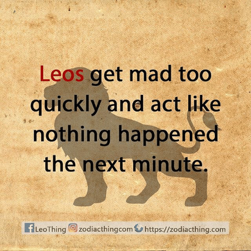 Leos: Leos get mad too  quickly and act like  nothing happened  the next minute,  fLeoThing zodiacthingcom https://zodiacthing.com