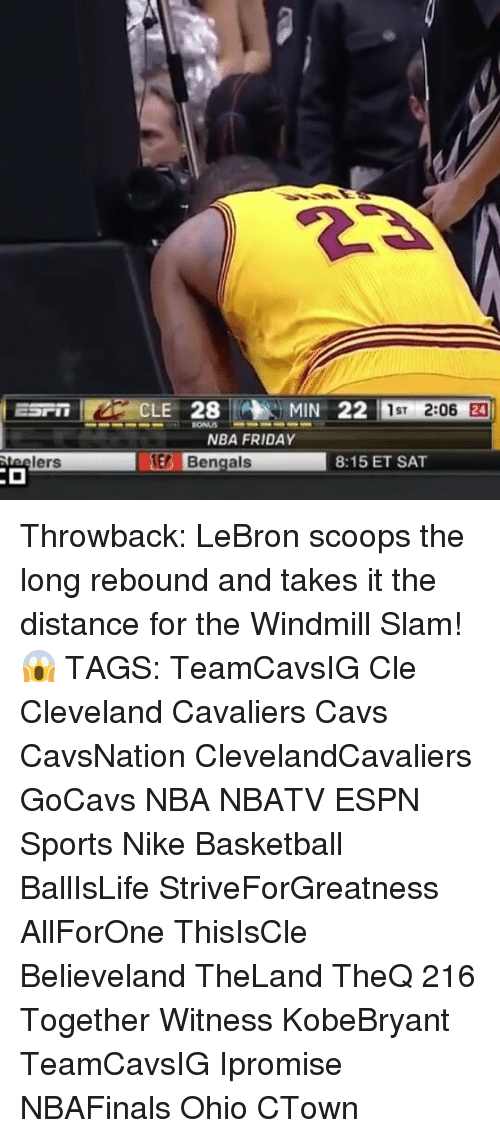 windmills: lers  CLE 28 MIN 22  1ST  2:06  NBA FRIDAY  Bengals  8:15 ET SAT Throwback: LeBron scoops the long rebound and takes it the distance for the Windmill Slam! 😱 TAGS: TeamCavsIG Cle Cleveland Cavaliers Cavs CavsNation ClevelandCavaliers GoCavs NBA NBATV ESPN Sports Nike Basketball BallIsLife StriveForGreatness AllForOne ThisIsCle Believeland TheLand TheQ 216 Together Witness KobeBryant TeamCavsIG Ipromise NBAFinals Ohio CTown