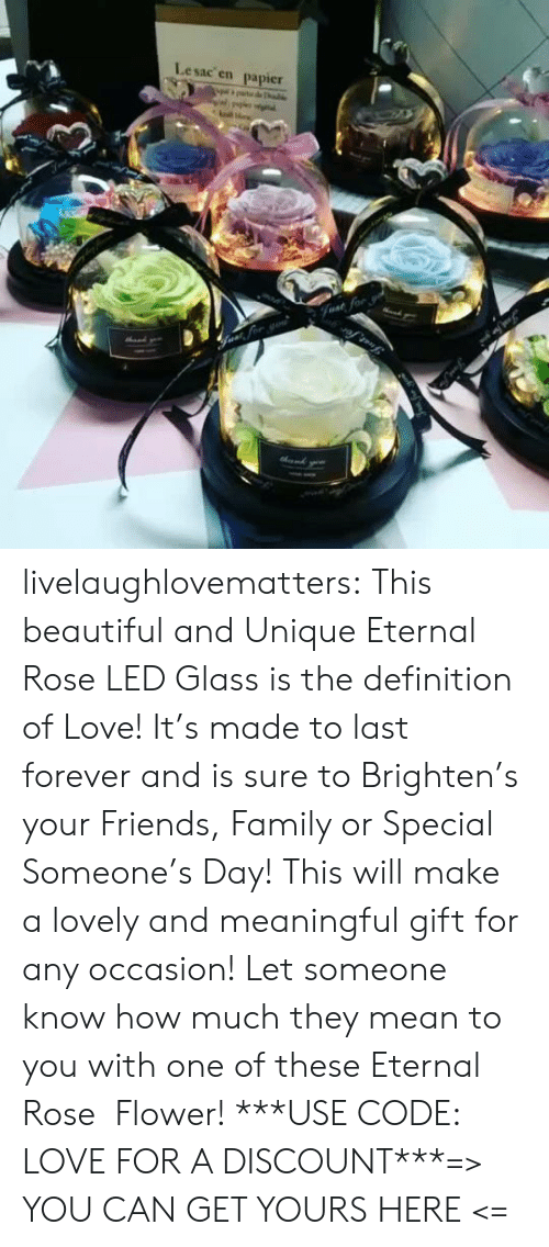 Brighten: Lesac en  papier  halke  Fvat for livelaughlovematters:  This beautiful and Unique Eternal Rose LED Glass is the definition of Love! It's made to last forever and is sure to Brighten's your Friends, Family or Special Someone's Day! This will make a lovely and meaningful gift for any occasion! Let someone know how much they mean to you with one of these Eternal Rose  Flower! ***USE CODE: LOVE FOR A DISCOUNT***=> YOU CAN GET YOURS HERE <=