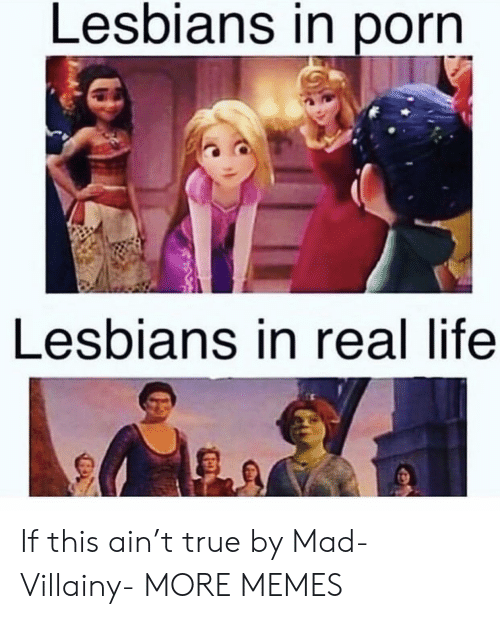 Dank, Lesbians, and Life: Lesbians in porn  Lesbians in real life  rt If this ain't true by Mad-Villainy- MORE MEMES