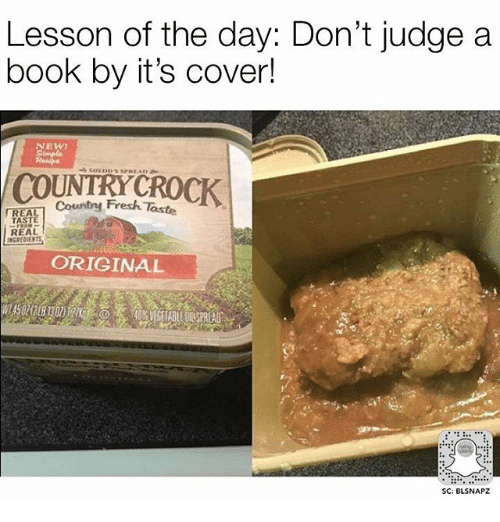 dont judge a book by its cover: Lesson of the day: Don't judge a  book by it's cover!  NEWT  Country Fresh Taste  REA  REAL  INGREDIEN  ORIGINAL  SC: BLSNAPZ