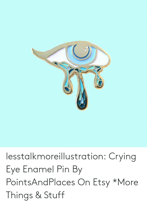 Crying, Target, and Tumblr: lesstalkmoreillustration: Crying Eye Enamel Pin By PointsAndPlaces On Etsy   *More Things & Stuff