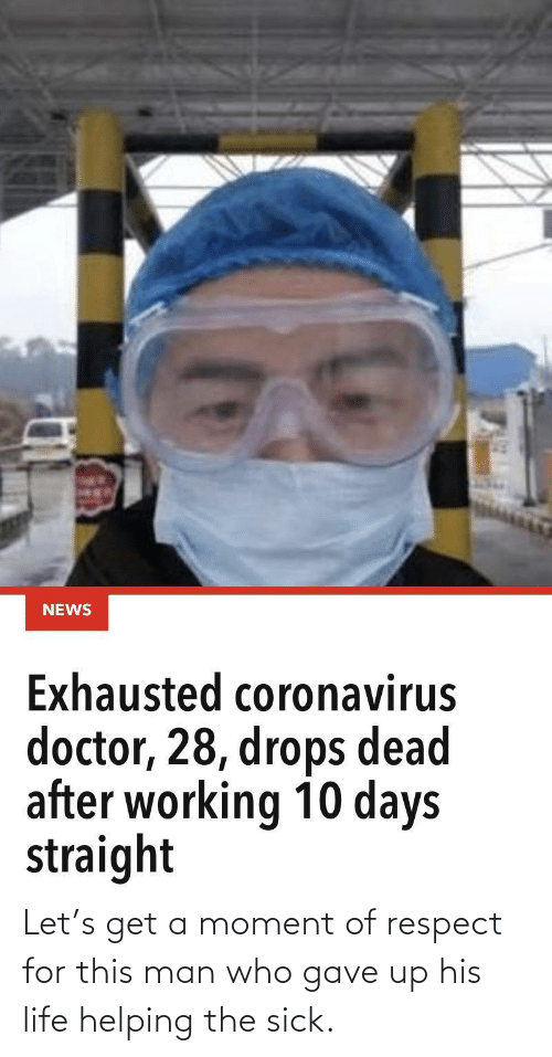respect: Let's get a moment of respect for this man who gave up his life helping the sick.