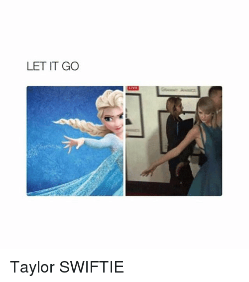 Swiftie: LET IT GO Taylor SWIFTIE