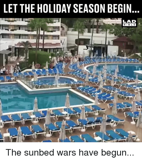 Memes, The Holiday, and 🤖: LET THE HOLIDAY SEASON BEGIN  LAD  BIBL E The sunbed wars have begun...