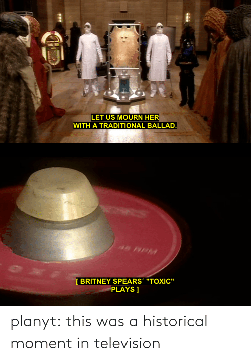 "Britney Spears, Target, and Tumblr: LET US MOURN HER  WITH A TRADITIONAL BALLAD   19  BRITNEY SPEARS ""TOXIC""  PLAYS] planyt: this was a historical moment in television"