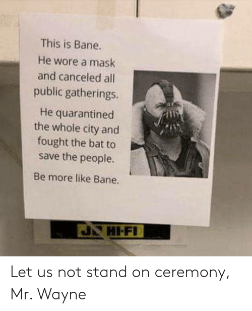 stand: Let us not stand on ceremony, Mr. Wayne