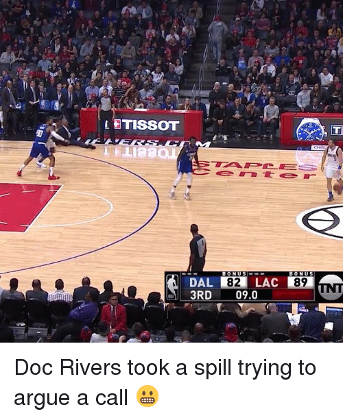 Doc Rivers: LETISSOT  BONUS!  82  LAC  89  DAL  3RD 09.0 Doc Rivers took a spill trying to argue a call 😬