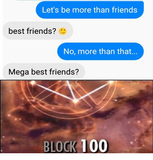 Anaconda, Friends, and Best: Let's be more than friends  best friends?  No, more than that...  Mega best friends?  BLOCK 100