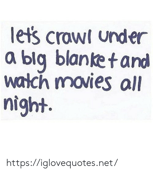 blanket: let's crawl under  a blg blanket and  watch movies all  night. https://iglovequotes.net/