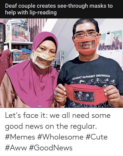 let's: Let's face it: we all need some good news on the regular. #Memes #Wholesome #Cute #Aww #GoodNews