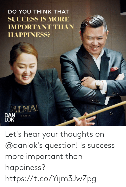 let's: Let's hear your thoughts on @danlok's question! Is success more important than happiness? https://t.co/Yijm3JwZpg