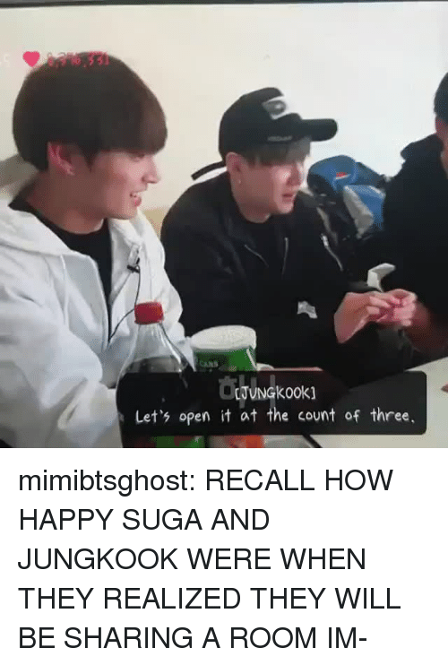 the count: Let's open it at the count of three, mimibtsghost:  RECALL HOW HAPPY SUGA AND JUNGKOOK WERE WHEN THEY REALIZED THEY WILL BE SHARING A ROOM IM-