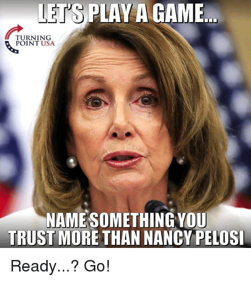 Game, A Game, and Usa: LET'S PLAY A GAME  TURNING  POINT USA  NAME SOMETHING YOU  TRUST MORE THAN NANCY PELOS