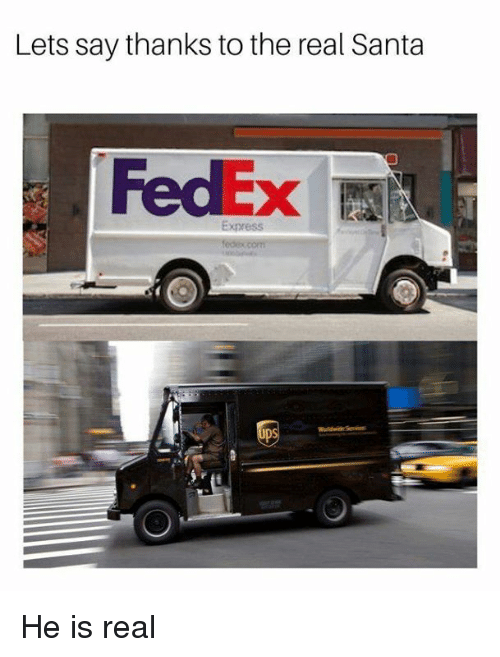 Thanks To The: Lets say thanks to the real Santa  FedEx  Express He is real