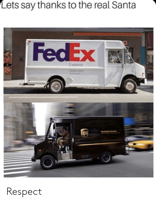Thanks To The: Lets say thanks to the real Santa  FedEx  Express Respect
