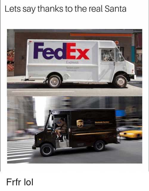 Thanks To The: Lets say thanks to the real Santa  FedEx I  Express  UDS Frfr lol