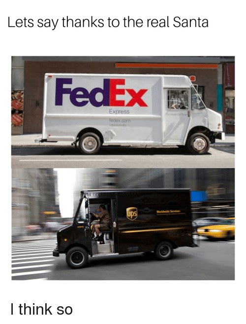 Thanks To The: Lets say thanks to the real Santa  FedEx I  Express  UDS  1800 I think so