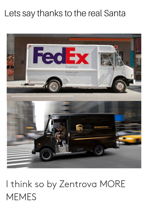 Thanks To The: Lets say thanks to the real Santa  FedEx I  Express  UDS  1800 I think so by Zentrova MORE MEMES