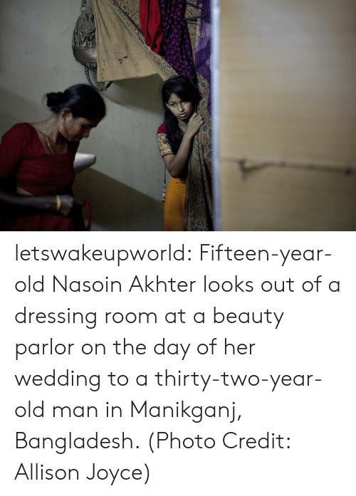 bangladesh: letswakeupworld:  Fifteen-year-old Nasoin Akhter looks out of a dressing room at a beauty parlor on the day of her wedding to a thirty-two-year-old man in Manikganj, Bangladesh. (Photo Credit: Allison Joyce)