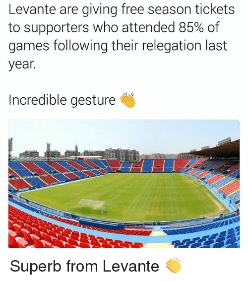 Memes, Free, and Games: Levante are giving free season tickets  to supporters who attended 85% of  games following their relegation last  year.  Incredible gesture Superb from Levante 👏