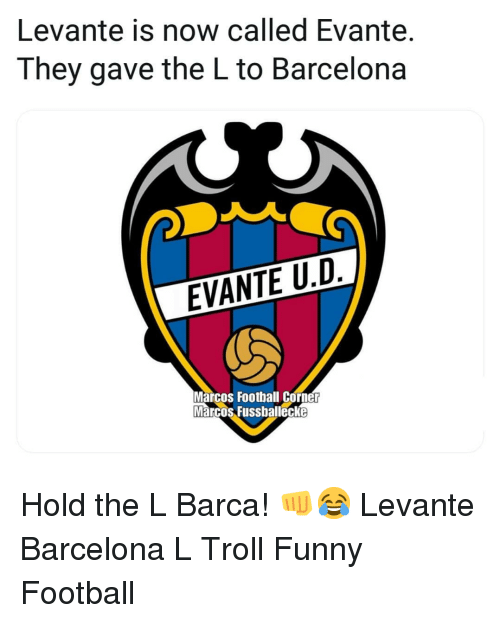 funny football: Levante is now called Evante.  They gave the L to Barcelona  Marcos Football Corner  Marcos Fussballecke Hold the L Barca! 👊😂 Levante Barcelona L Troll Funny Football