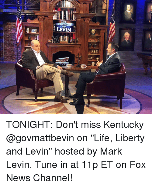 "Life, Memes, and News: LEVIN TONIGHT: Don't miss Kentucky @govmattbevin on ""Life, Liberty and Levin"" hosted by Mark Levin. Tune in at 11p ET on Fox News Channel!"