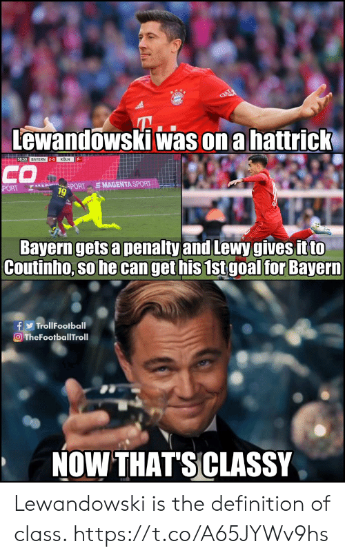 Penalty: Lewandowski was on a hattrick  58:59 BAYERN 2-0 KÖLN  CO  SMAGENTA SPORT  SPORT  PORT  9  Bayern gets a penalty and Lewy gives it to  Coutinho, so he can get his 1st goal for Bayern  f TrollFootball  O TheFootballTroll  NOW THAT'SCLASSY Lewandowski is the definition of class. https://t.co/A65JYWv9hs