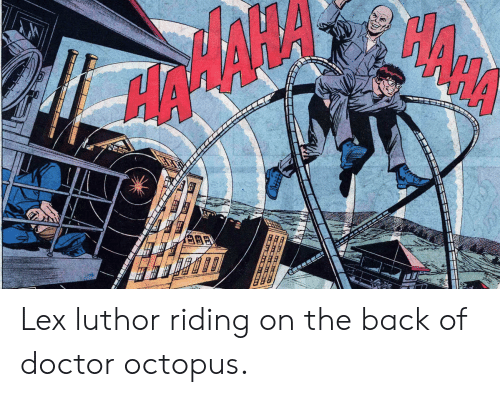 Lex Luthor: Lex luthor riding on the back of doctor octopus.