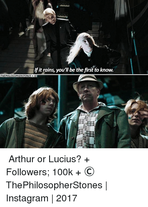 Arthur, Instagram, and Memes: lf it rains, you'll be the first to know.  THEPHILOSOPHERSTONES IG ⠀⠀⠀⠀↡ Arthur or Lucius? + Followers; 100k + © ThePhilosopherStones | Instagram | 2017