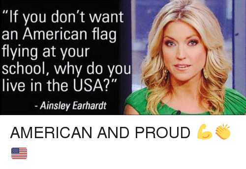 """ainsley: """"lf you don't want  an American flag  flying at your  school, why do you  live in the USA?""""  Ainsley Earhardt AMERICAN AND PROUD 💪👏🇺🇸"""