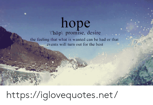 Best, What Is, and Net: l'hop promise, desire  the feeling that what is wanted can be had or that  events will turn out for the best https://iglovequotes.net/