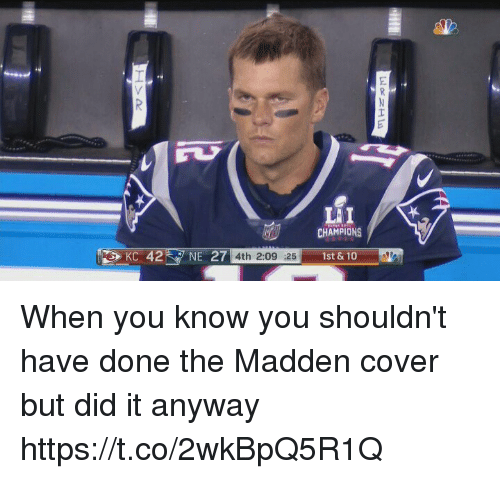 dones: LI  CHAMPIONS  27 4th 2:09 25  1st & 10 When you know you shouldn't have done the Madden cover but did it anyway https://t.co/2wkBpQ5R1Q