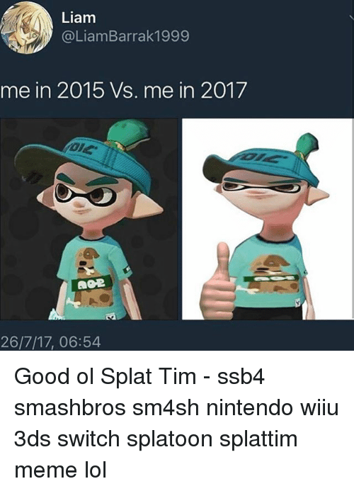 Lol, Meme, and Memes: Liam  @LiamBarrak1999  me in 2015 Vs. me in 2017  26/7/17, 06:54 Good ol Splat Tim - ssb4 smashbros sm4sh nintendo wiiu 3ds switch splatoon splattim meme lol